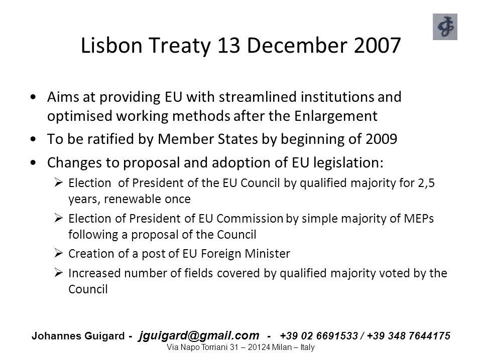 Johannes Guigard - jguigard@gmail.com - +39 02 6691533 / +39 348 7644175 Via Napo Torriani 31 – 20124 Milan – Italy Lisbon Treaty 13 December 2007 Aim