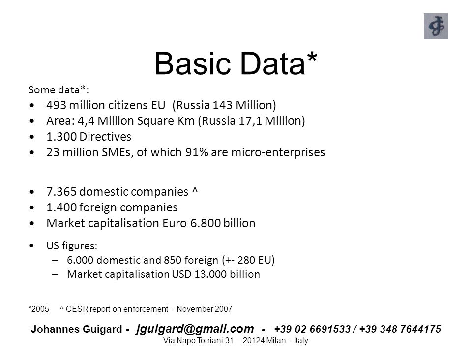 Johannes Guigard - jguigard@gmail.com - +39 02 6691533 / +39 348 7644175 Via Napo Torriani 31 – 20124 Milan – Italy XBRL (1/4) It's not only technology, it's a cultural change All data to be organised into a dictionary-like classification, describing the contents of each data in Finstats and business documents, the TAXONOMY, and from there a technology-driven system can extract – and combine - any needed information Electronic filing: - saves time - saves money - avoids data entry errors - allows automated extraction of data from Co website by all interested parties (Securities Commissions, stats bureuas, etc)