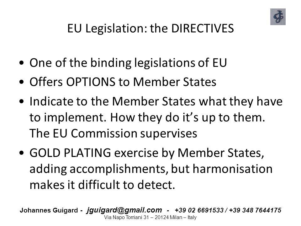 Johannes Guigard - jguigard@gmail.com - +39 02 6691533 / +39 348 7644175 Via Napo Torriani 31 – 20124 Milan – Italy EU Legislation: the DIRECTIVES One