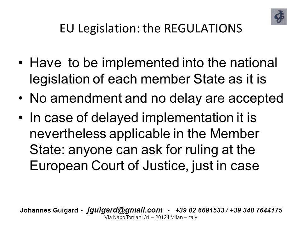 Johannes Guigard - jguigard@gmail.com - +39 02 6691533 / +39 348 7644175 Via Napo Torriani 31 – 20124 Milan – Italy EU Legislation: the REGULATIONS Ha