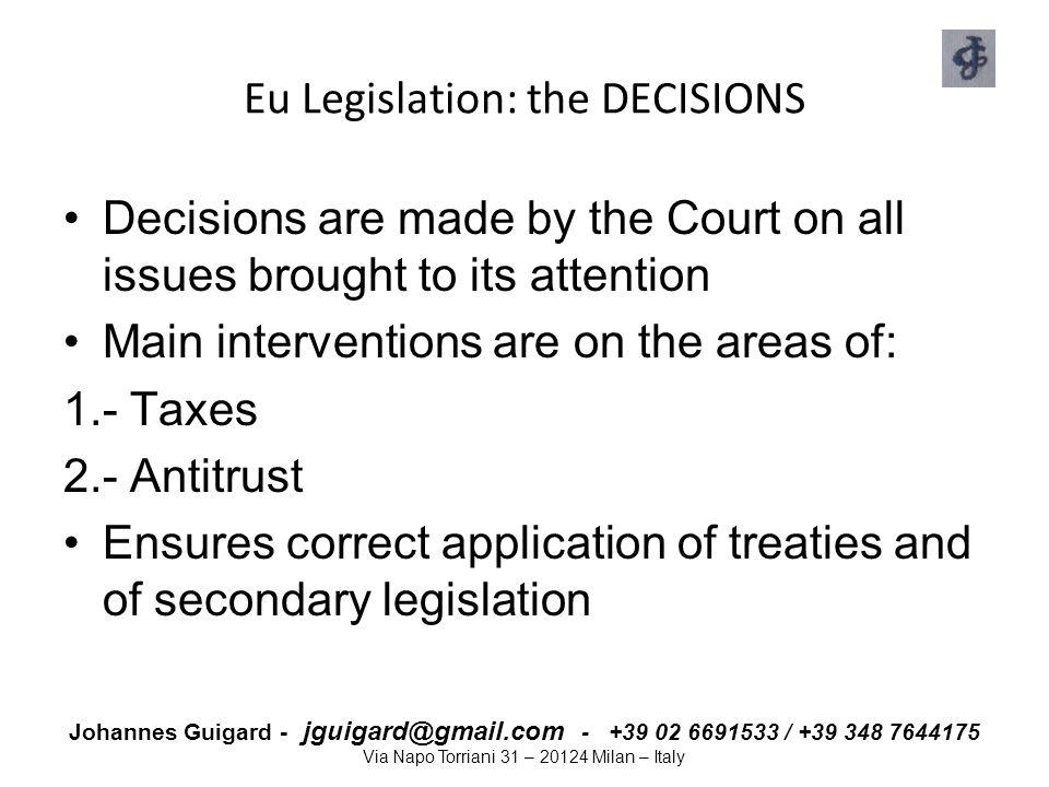 Johannes Guigard - jguigard@gmail.com - +39 02 6691533 / +39 348 7644175 Via Napo Torriani 31 – 20124 Milan – Italy Eu Legislation: the DECISIONS Deci