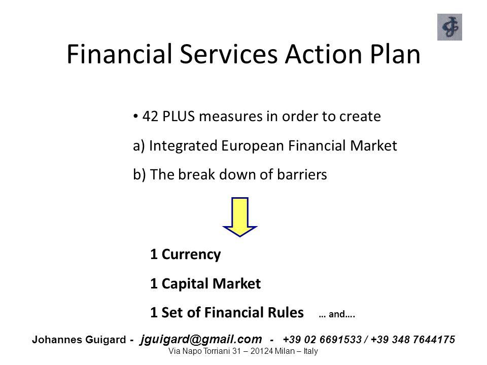 Johannes Guigard - jguigard@gmail.com - +39 02 6691533 / +39 348 7644175 Via Napo Torriani 31 – 20124 Milan – Italy Financial Services Action Plan 42