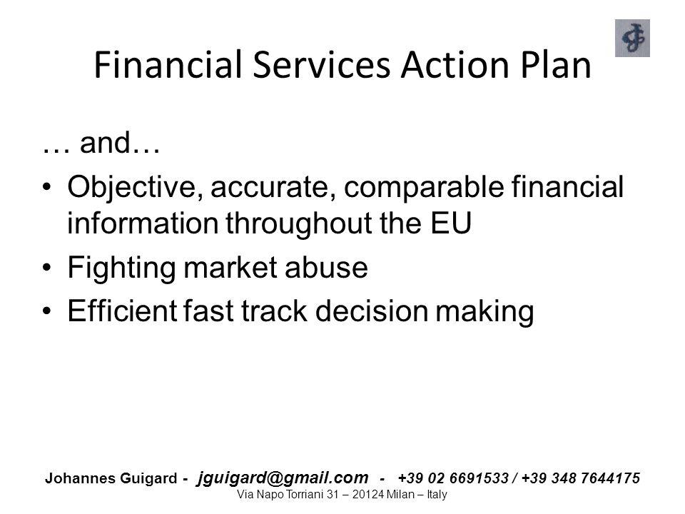 Johannes Guigard - jguigard@gmail.com - +39 02 6691533 / +39 348 7644175 Via Napo Torriani 31 – 20124 Milan – Italy Financial Services Action Plan … a