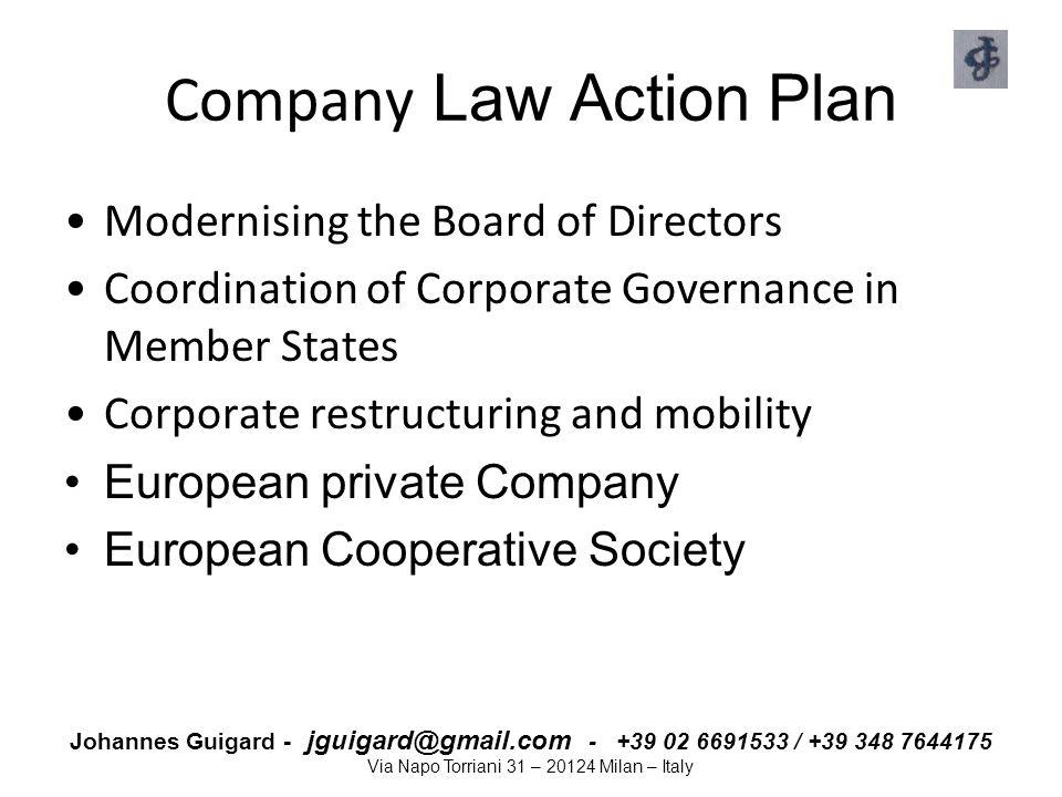 Johannes Guigard - jguigard@gmail.com - +39 02 6691533 / +39 348 7644175 Via Napo Torriani 31 – 20124 Milan – Italy Company Law Action Plan Modernisin