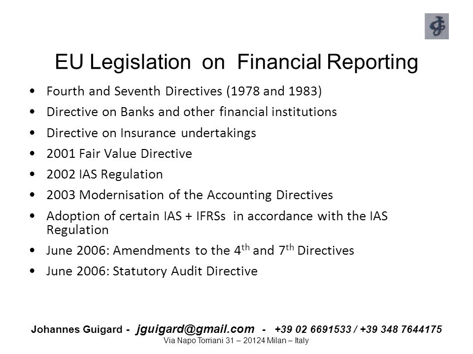Johannes Guigard - jguigard@gmail.com - +39 02 6691533 / +39 348 7644175 Via Napo Torriani 31 – 20124 Milan – Italy EU Legislation on Financial Report