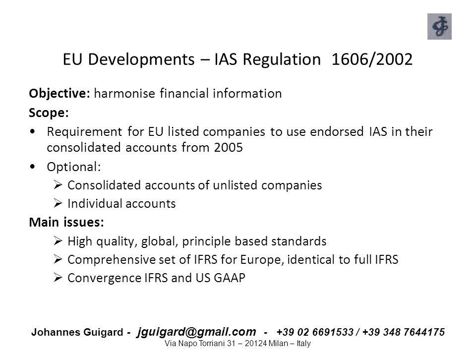 Johannes Guigard - jguigard@gmail.com - +39 02 6691533 / +39 348 7644175 Via Napo Torriani 31 – 20124 Milan – Italy EU Developments – IAS Regulation 1