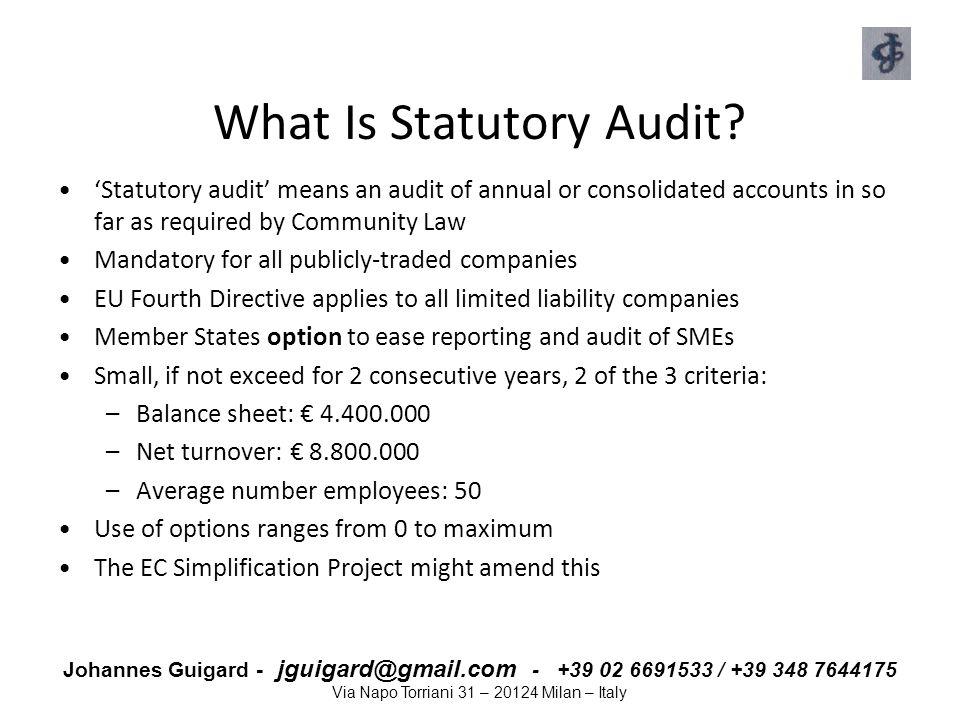 Johannes Guigard - jguigard@gmail.com - +39 02 6691533 / +39 348 7644175 Via Napo Torriani 31 – 20124 Milan – Italy What Is Statutory Audit? 'Statutor
