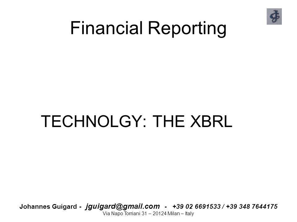 Johannes Guigard - jguigard@gmail.com - +39 02 6691533 / +39 348 7644175 Via Napo Torriani 31 – 20124 Milan – Italy Financial Reporting TECHNOLGY: THE