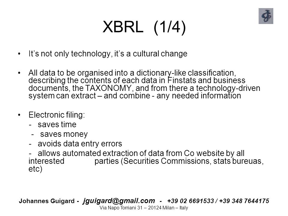 Johannes Guigard - jguigard@gmail.com - +39 02 6691533 / +39 348 7644175 Via Napo Torriani 31 – 20124 Milan – Italy XBRL (1/4) It's not only technolog