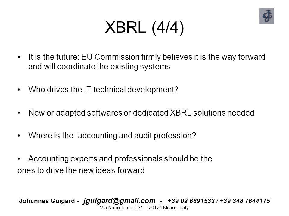 Johannes Guigard - jguigard@gmail.com - +39 02 6691533 / +39 348 7644175 Via Napo Torriani 31 – 20124 Milan – Italy XBRL (4/4) It is the future: EU Co