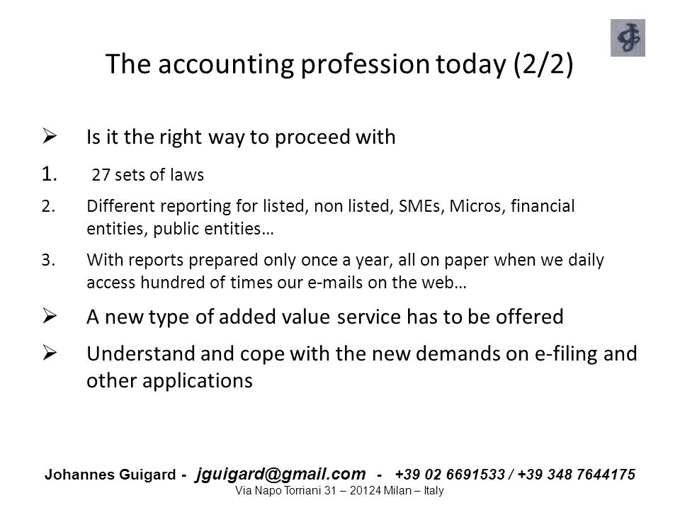 Johannes Guigard - jguigard@gmail.com - +39 02 6691533 / +39 348 7644175 Via Napo Torriani 31 – 20124 Milan – Italy The accounting profession today (2