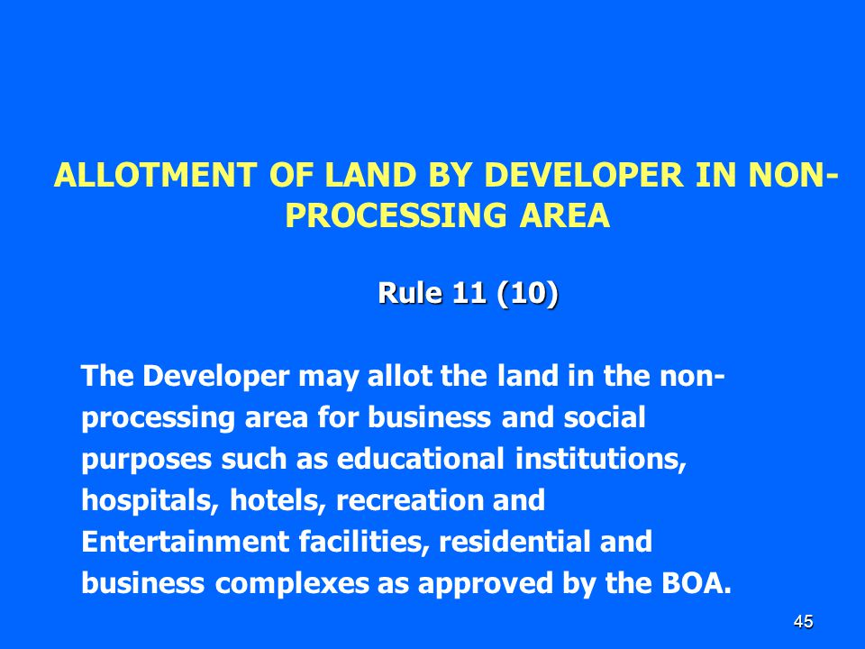 45 ALLOTMENT OF LAND BY DEVELOPER IN NON- PROCESSING AREA Rule 11 (10) The Developer may allot the land in the non- processing area for business and s