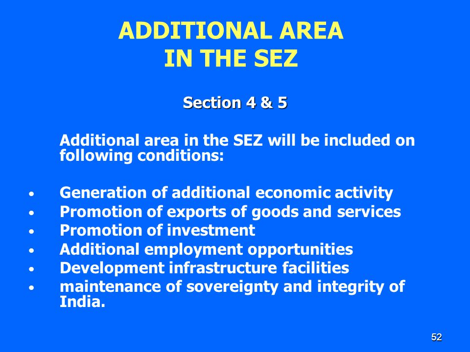 52 ADDITIONAL AREA IN THE SEZ Section 4 & 5 Additional area in the SEZ will be included on following conditions: Generation of additional economic act