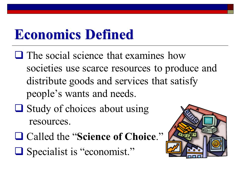 Summary  You can now define: Economics Goods & Services Needs Scarcity Types of Economic Systems Consumer Sovereignty Supply/Demand
