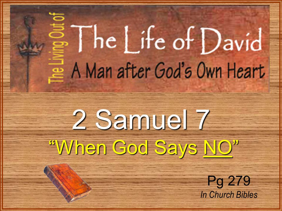 """2 Samuel 7 """"When God Says NO"""" """"When God Says NO"""" Pg 279 In Church Bibles"""