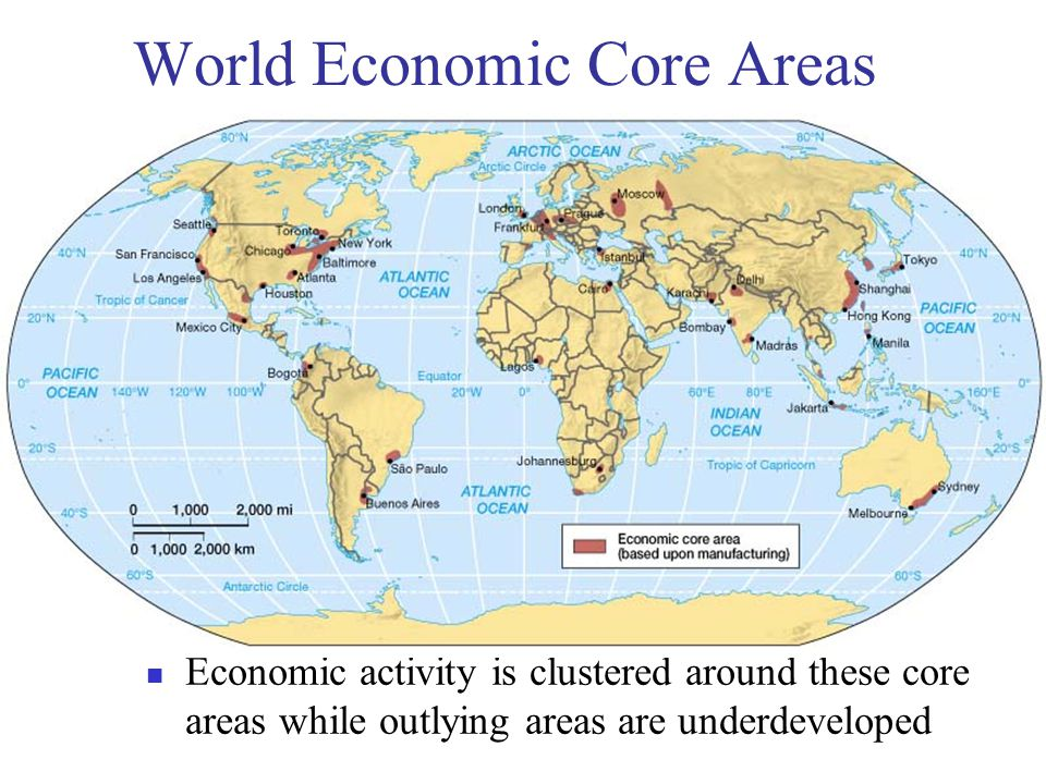 World Economic Core Areas Economic activity is clustered around these core areas while outlying areas are underdeveloped