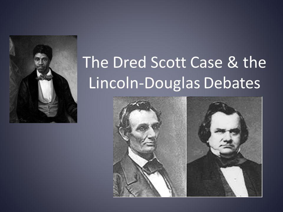 The Dred Scott Case & the Lincoln-Douglas Debates