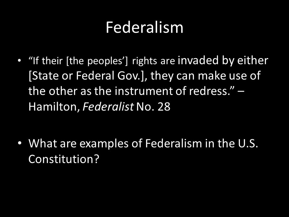 "Federalism ""If their [the peoples'] rights are invaded by either [State or Federal Gov.], they can make use of the other as the instrument of redress."