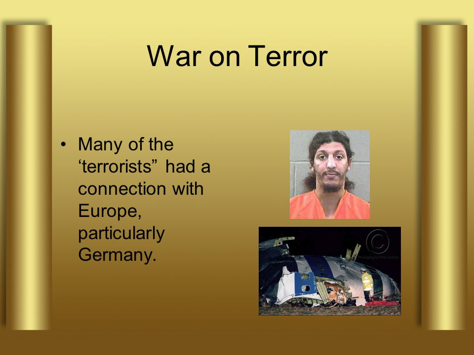 War on Terror Many of the 'terrorists had a connection with Europe, particularly Germany.