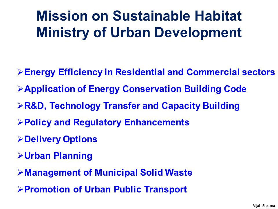 Mission on Sustainable Habitat Ministry of Urban Development  Energy Efficiency in Residential and Commercial sectors  Application of Energy Conserv