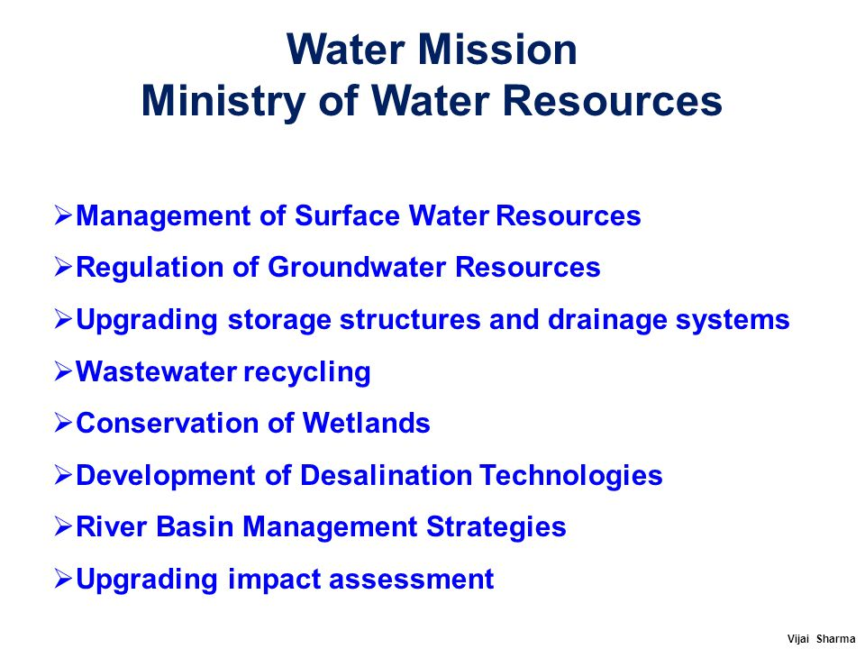 Water Mission Ministry of Water Resources  Management of Surface Water Resources  Regulation of Groundwater Resources  Upgrading storage structures