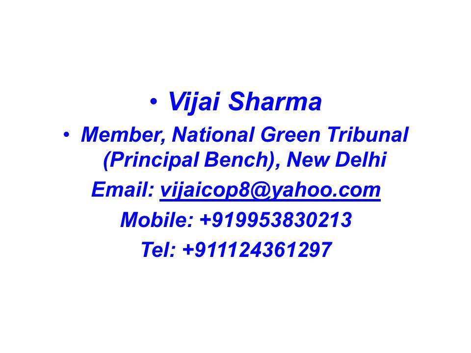 Member, National Green Tribunal (Principal Bench), New Delhi Email: vijaicop8@yahoo.comvijaicop8@yahoo.com Mobile: +919953830213 Tel: +911124361297