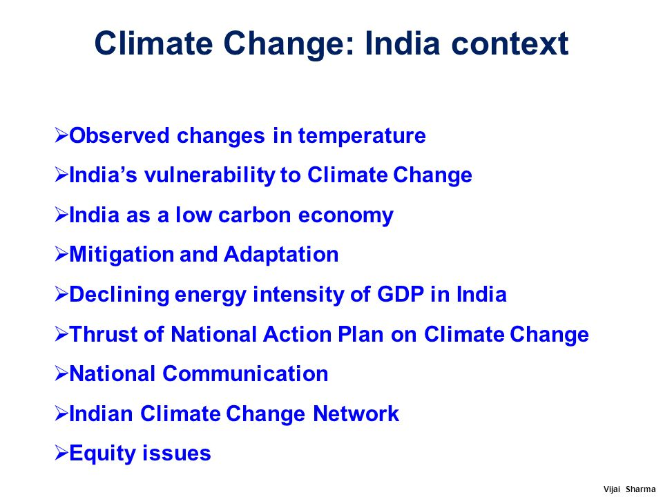 Climate Change: India context  Observed changes in temperature  India's vulnerability to Climate Change  India as a low carbon economy  Mitigation
