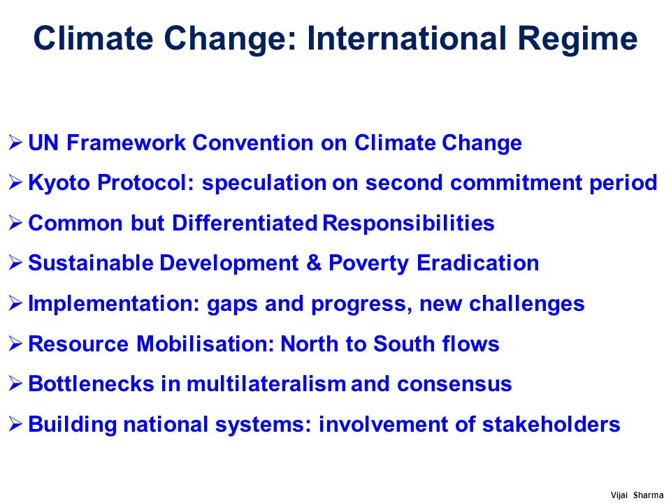 Climate Change: International Regime  UN Framework Convention on Climate Change  Kyoto Protocol: speculation on second commitment period  Common bu