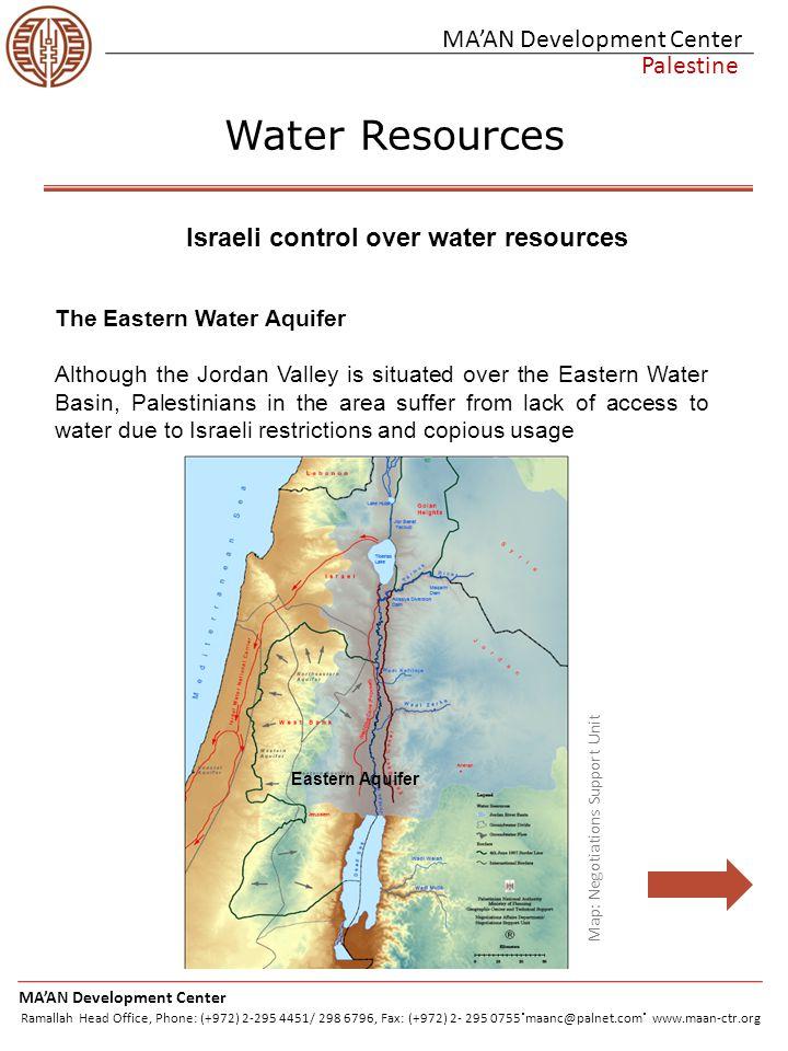 MA'AN Development Center Palestine Water Resources MA'AN Development Center Ramallah Head Office, Phone: (+972) 2-295 4451/ 298 6796, Fax: (+972) 2- 295 0755.