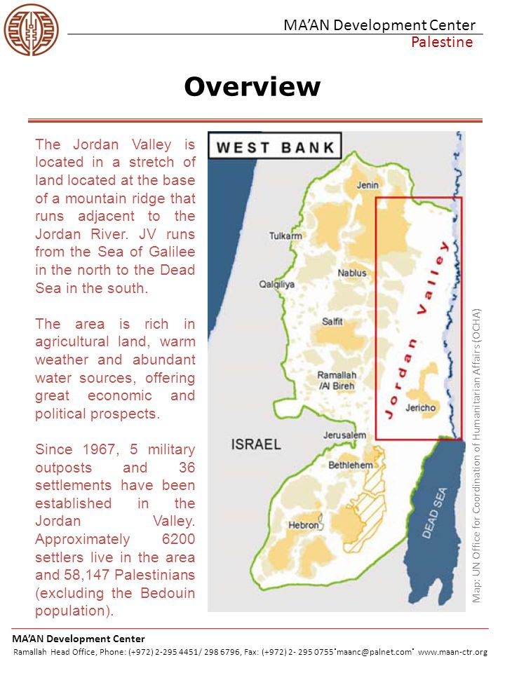 MA'AN Development Center Palestine The Jordan Valley and the two state Solution MA'AN Development Center Ramallah Head Office, Phone: (+972) 2-295 4451/ 298 6796, Fax: (+972) 2- 295 0755.