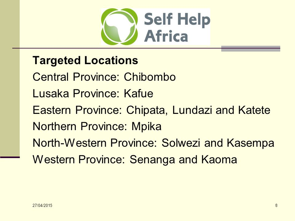 27/04/2015 8 Targeted Locations Central Province: Chibombo Lusaka Province: Kafue Eastern Province: Chipata, Lundazi and Katete Northern Province: Mpika North-Western Province: Solwezi and Kasempa Western Province: Senanga and Kaoma