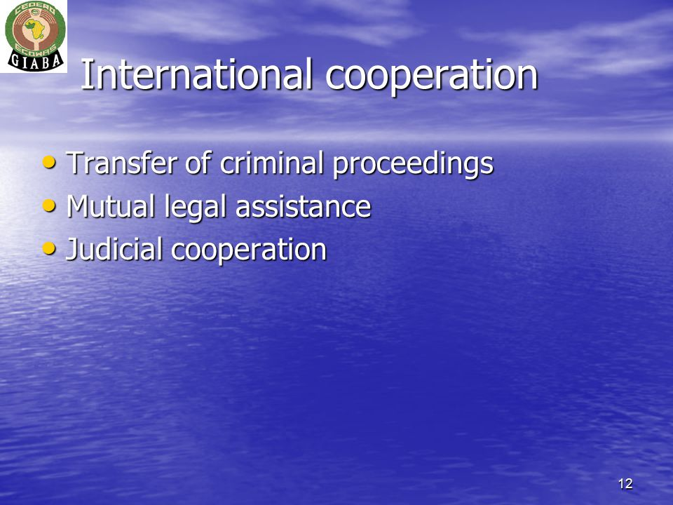 12 International cooperation Transfer of criminal proceedings Transfer of criminal proceedings Mutual legal assistance Mutual legal assistance Judicial cooperation Judicial cooperation