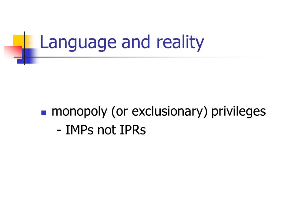Language and reality monopoly (or exclusionary) privileges - IMPs not IPRs
