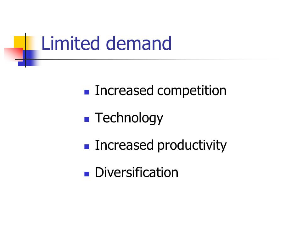 Limited demand Increased competition Technology Increased productivity Diversification
