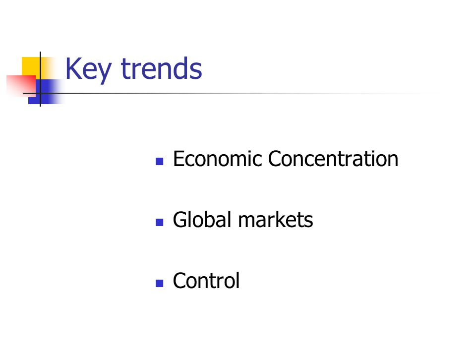 Key trends Economic Concentration Global markets Control
