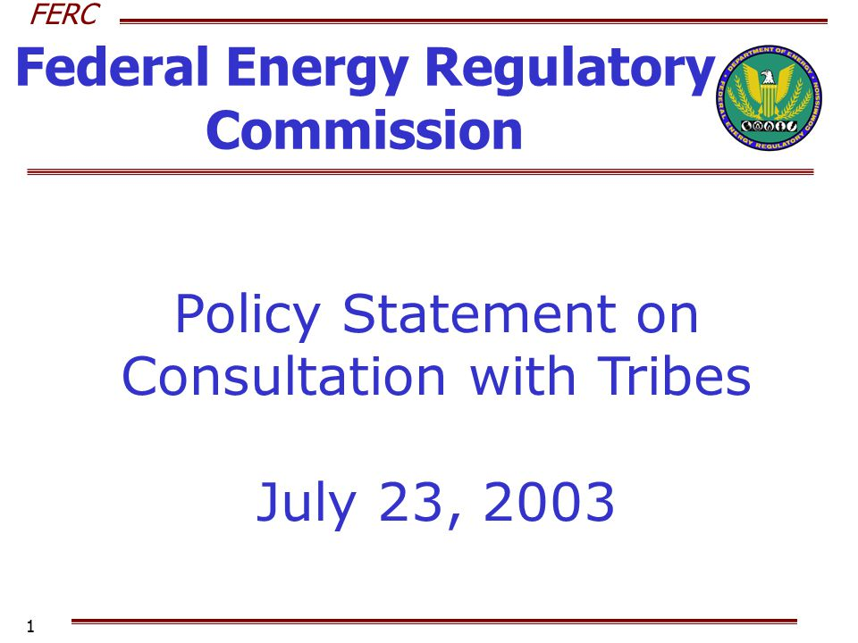 FERC 1 Federal Energy Regulatory Commission Policy Statement on Consultation with Tribes July 23, 2003