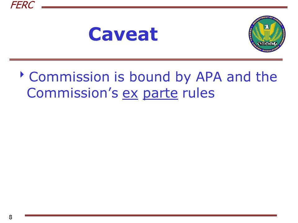 FERC 8 Caveat  Commission is bound by APA and the Commission's ex parte rules