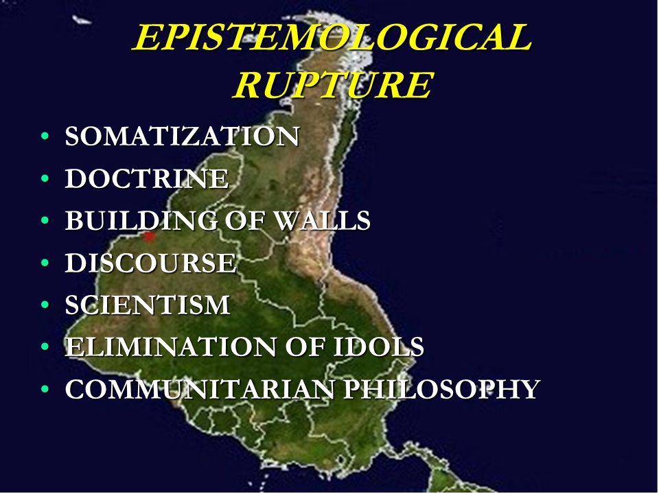 EPISTEMOLOGICAL RUPTURE SOMATIZATIONSOMATIZATION DOCTRINEDOCTRINE BUILDING OF WALLSBUILDING OF WALLS DISCOURSEDISCOURSE SCIENTISMSCIENTISM ELIMINATION OF IDOLSELIMINATION OF IDOLS COMMUNITARIAN PHILOSOPHYCOMMUNITARIAN PHILOSOPHY