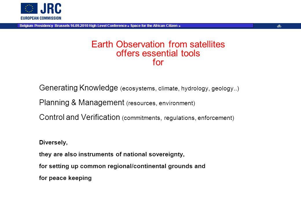JRC Place on dd Month YYYY – Event Name 2 Earth Observation from satellites offers essential tools for Generating Knowledge (ecosystems, climate, hydr