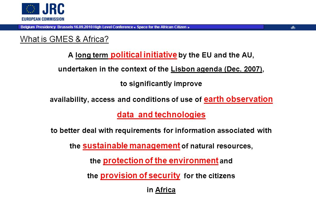5 What is GMES & Africa? A long term political initiative by the EU and the AU, undertaken in the context of the Lisbon agenda (Dec. 2007), to signifi