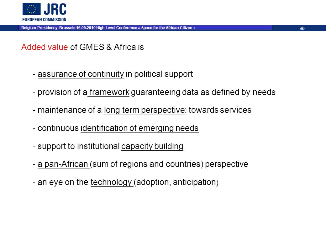 JRC Place on dd Month YYYY – Event Name 8 Added value of GMES & Africa is - assurance of continuity in political support - provision of a framework gu