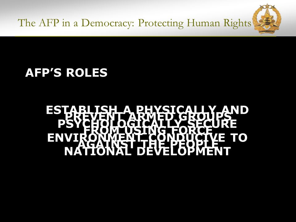 The AFP in a Democracy: Protecting Human Rights HOW MANY MORE LIVES ARE WE WILLING TO LOSE BEFORE WE TAKE ACTION?