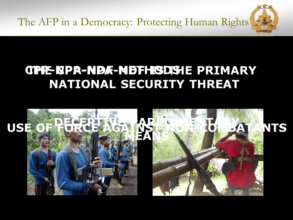 CPP's Three Fighting Tasks The AFP in a Democracy: Protecting Human Rights SOURCE: Philippine Revolution Web Central, www.philippinerevolution.net Expand and Intensify the Armed Revolution