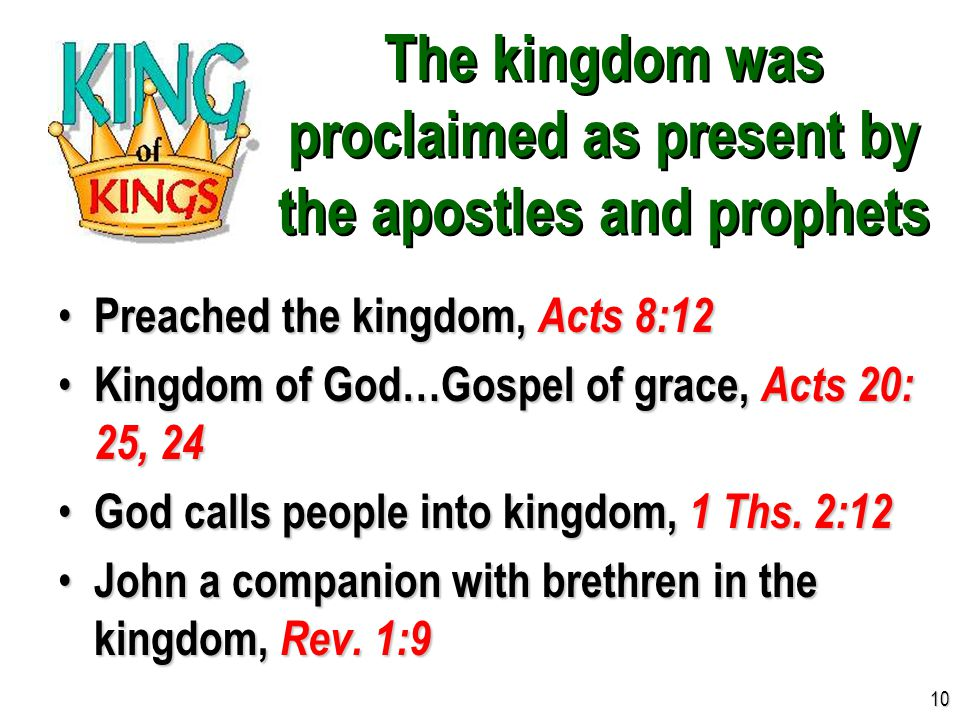 The kingdom was proclaimed as present by the apostles and prophets Preached the kingdom, Acts 8:12 Preached the kingdom, Acts 8:12 Kingdom of God…Gosp