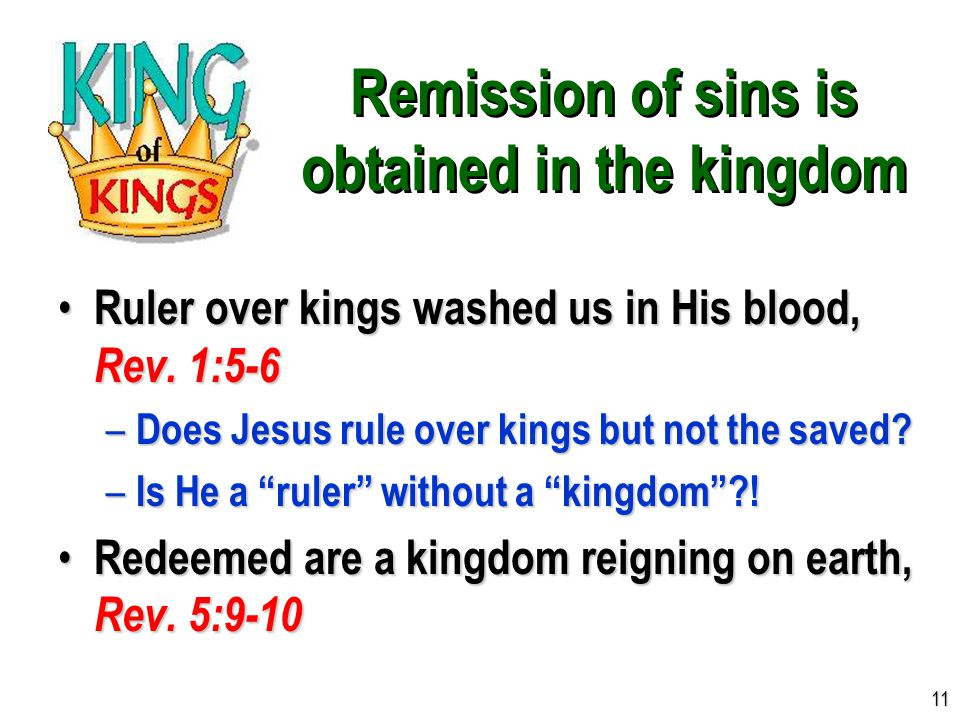 Remission of sins is obtained in the kingdom Ruler over kings washed us in His blood, Rev. 1:5-6 Ruler over kings washed us in His blood, Rev. 1:5-6 –
