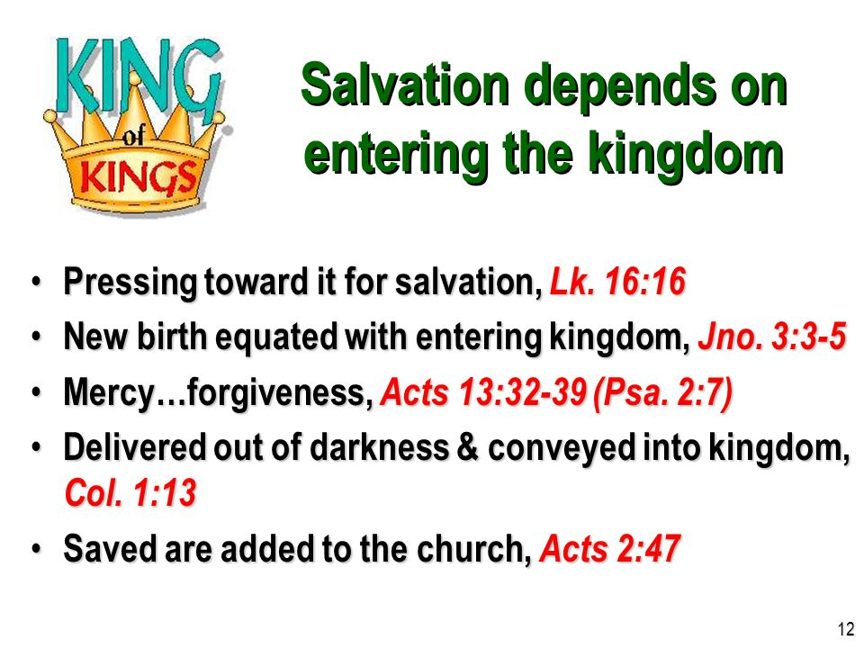 Salvation depends on entering the kingdom Pressing toward it for salvation, Lk. 16:16 Pressing toward it for salvation, Lk. 16:16 New birth equated wi