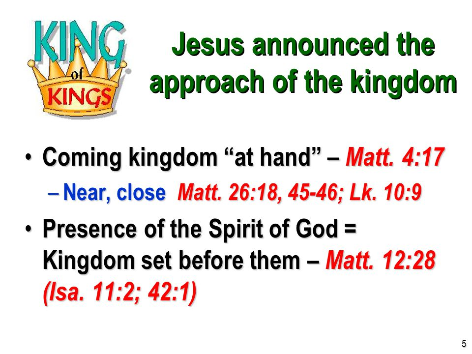 "Jesus announced the approach of the kingdom Coming kingdom ""at hand"" – Matt. 4:17 Coming kingdom ""at hand"" – Matt. 4:17 – Near, close Matt. 26:18, 45-"