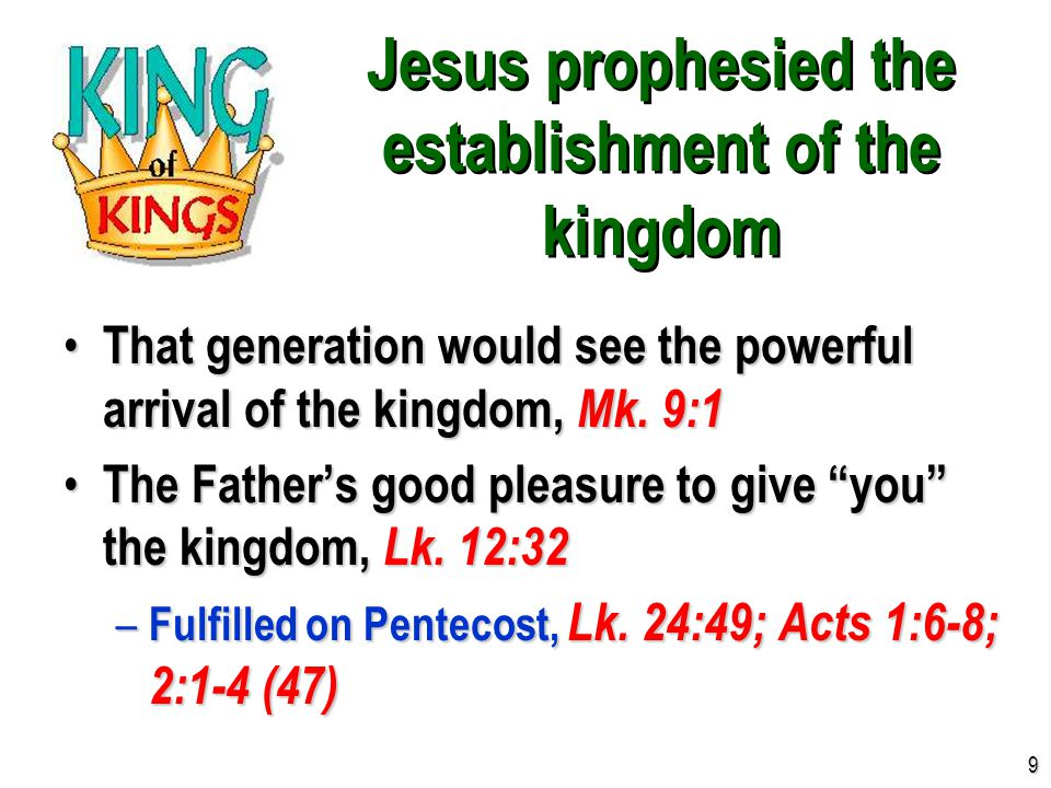 Jesus prophesied the establishment of the kingdom That generation would see the powerful arrival of the kingdom, Mk. 9:1 That generation would see the