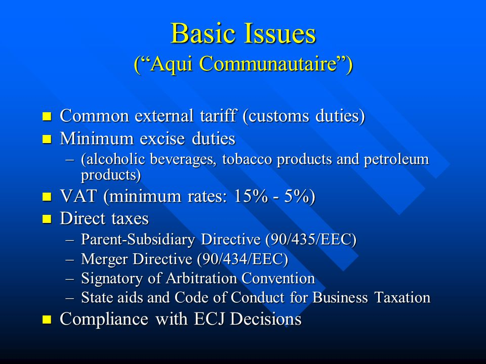 "Basic Issues (""Aqui Communautaire"") Common external tariff (customs duties) Common external tariff (customs duties) Minimum excise duties Minimum exci"