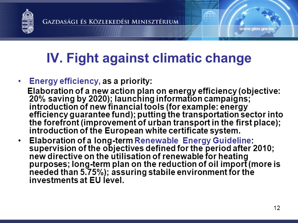 12 IV. Fight against climatic change Energy efficiency, as a priority: Elaboration of a new action plan on energy efficiency (objective: 20% saving by